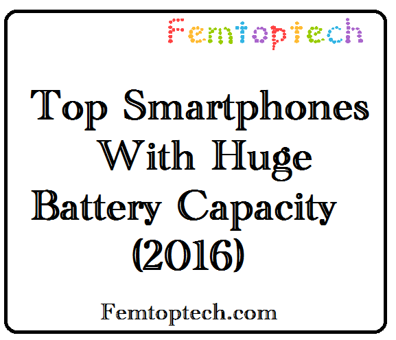 Photo of List Of Top Smartphones With Huge Battery Capacity 2016