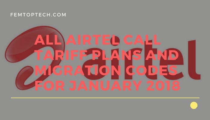 Photo of All Airtel Call Tariff Plans And Migration Codes For January 2018