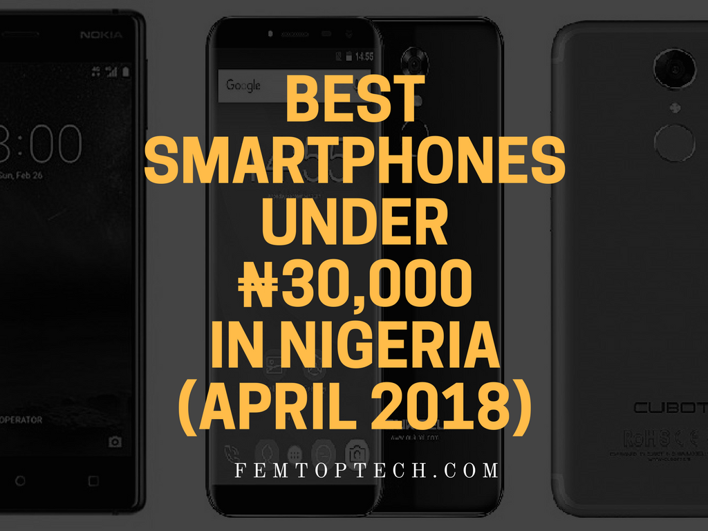 Photo of Best Smartphones Under ₦30,000 In Nigeria (April 2018)
