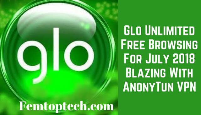 Photo of Glo Unlimited Free Browsing For July 2018 Blazing With AnonyTun VPN