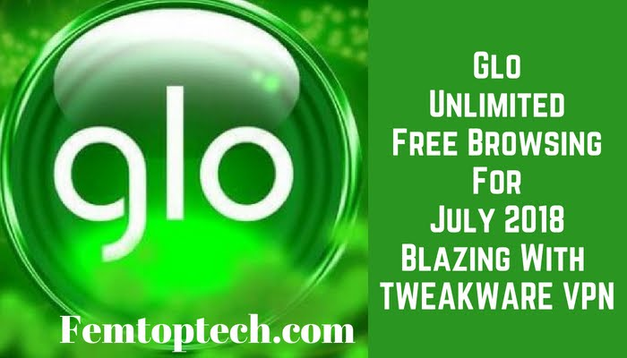 Photo of Glo Unlimited Free Browsing For July 2018 Blazing With Tweakware VPN