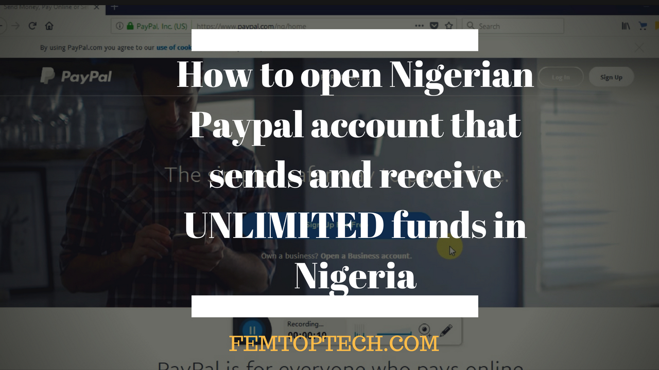 DIY Video: How to open Nigerian PayPal account that sends and receive UNLIMITED funds in Nigeria (2018)
