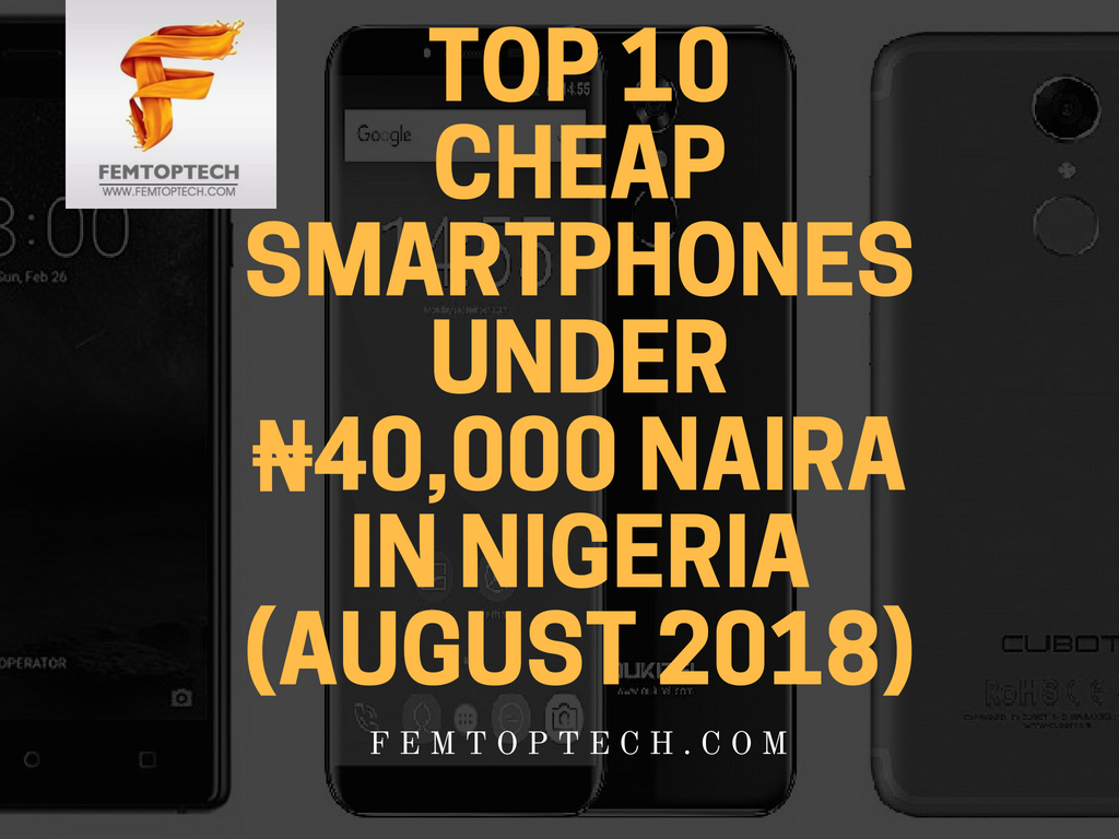 Photo of Top 10 cheap smartphones under ₦40,000 Naira in Nigeria (August 2018)